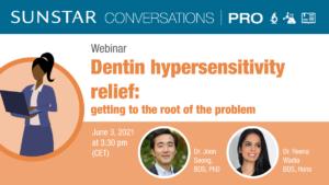 HIGHLIGHTS – SUNSTAR Conversations PRO – Dentin hypersensitivity relief